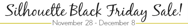 Silhouette Black Friday Sale - November 28 - December 8 at LoveGrowsWild.com