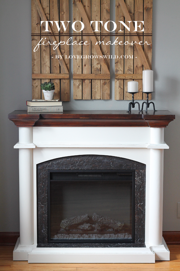 Two Tone Fireplace Makeover Love Grows Wild