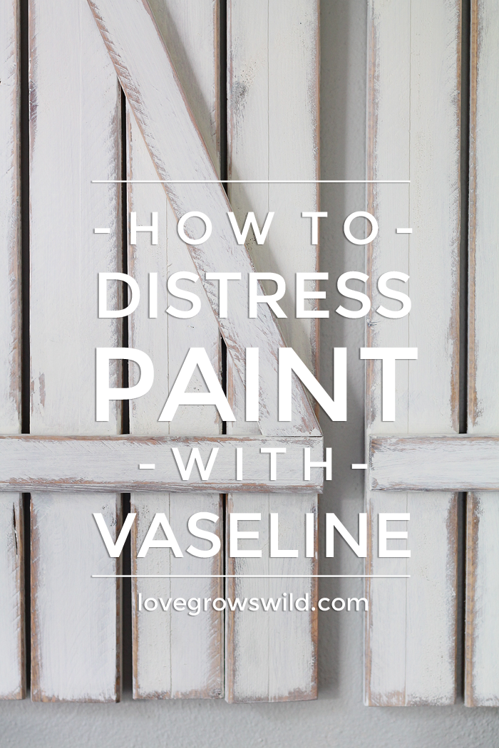 How to Distress Paint with Vaseline - Love Grows Wild