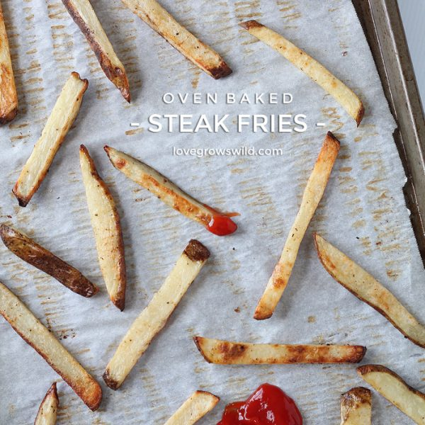 These Oven Baked Steak Fries are thick, crispy, and ready for dipping! Much healthier than fried and SO addicting!   LoveGrowsWild.com
