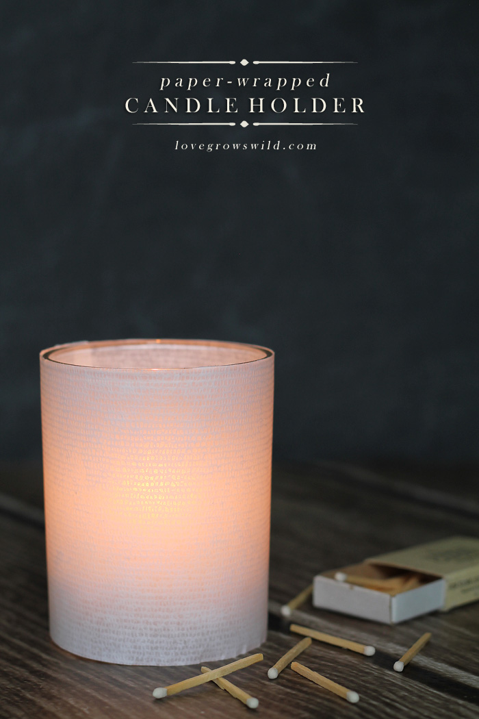 How to add a gorgeous glow to your home with 4 simple supplies in under 5 minutes! Paper-Wrapped Candle Holders by LoveGrowsWild.com